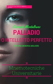 Palladio o intelletto perfetto - Mnemotecniche Universitarie ebook by Corrado Montalbano, Corrado Montalbano
