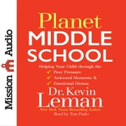 Planet Middle School - Helping Your Child through the Peer Pressure, Awkward Moments & Emotional Drama audiobook by Dr. Kevin Leman