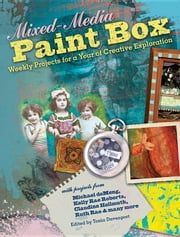 Mixed-Media Paint Box: Weekly Projects for a Year of Creative Expression ebook by North Light Books, Editors Of