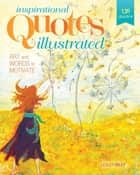 Inspirational Quotes Illustrated - Art and Words to Motivate ebook by Lesley Riley