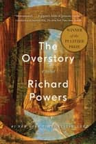 The Overstory: A Novel ebook by Richard Powers