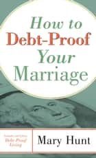 How to Debt-Proof Your Marriage ebook by Mary Hunt