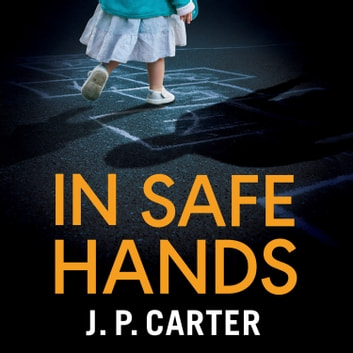 In Safe Hands (A DCI Anna Tate Crime Thriller, Book 1) audiobook by J. P. Carter