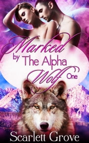 Marked By The Alpha Wolf (Book One) - Braving Darkness, #1 ebook by Scarlett Grove