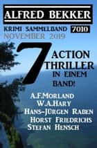 Krimi Sammelband 7010: 7 Action Thriller November 2019 eBook by Alfred Bekker, A. F. Morland, W. A. Hary,...