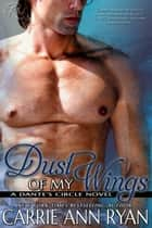 Dust of My Wings ebook by Carrie Ann Ryan