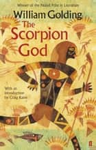 The Scorpion God - With an introduction by Craig Raine ebook by William Golding, Craig Raine