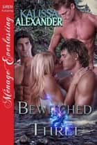 Bewitched by Three ebook by Kalissa Alexander