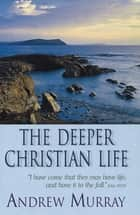 The Deeper Christian Life (eBook) ebook by Andrew Murray