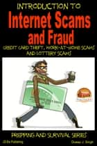 Introduction to Internet Scams and Fraud: Credit Card Theft, Work-At-Home Scams and Lottery Scams ebook by Dueep J. Singh