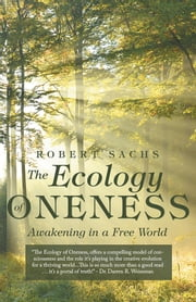 The Ecology of Oneness - Awakening in a Free World ebook by Robert Sachs