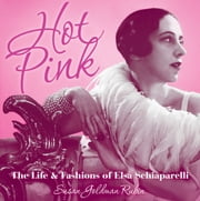 Hot Pink - The Life and Fashions of Elsa Schiaparelli ebook by Susan Goldman Rubin