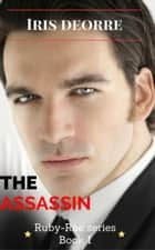 The Assassin - Ruby-Rae, #1 ebook by Iris Deorre