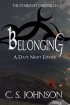 Belonging: A Date Night Episode of the Starlight Chronicles - The Starlight Chronicles, #4.5 ebook by C. S. Johnson