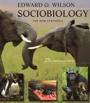 Sociobiology - The New Synthesis, Twenty-Fifth Anniversary Edition ebook by Edward O. Wilson