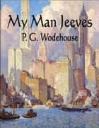 My Man Jeeves ebook by P.G. Wodehouse