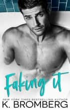Faking It ebook by K. Bromberg