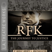 RFK - The Journey to Justice audiobook by Murray Horwitz