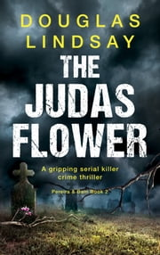 The Judas Flower - A gripping serial killer crime thriller ebook by Douglas Lindsay