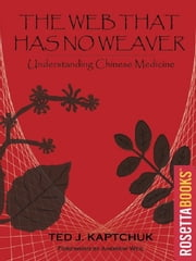 The Web That Has No Weaver: Understanding Chinese Medicine ebook by Kaptchuk Ted