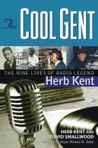 The Cool Gent ebook by Herb Kent,David Smallwood,Mayor Richard M. Daley