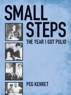 Small Steps - The Year I Got Polio ebook by Peg Kehret
