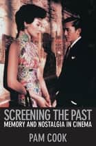 Screening the Past ebook by Pam Cook