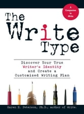 The Write Type: Discover Your True Writer's Identity and Create a Customized Writing Plan ebook by Karen E Peterson