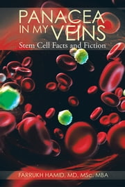 Panacea in My Veins - Stem Cell Facts and Fiction ebook by Farrukh Hamid, M.D. MSc. MBA