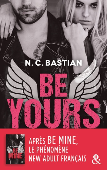 Be Yours - la suite de Be Mine, le phénomène New Adult français eBook by N.C. Bastian