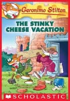 Geronimo Stilton #57: The Stinky Cheese Vacation ebook by Geronimo Stilton