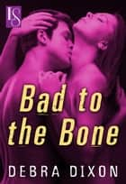 Bad to the Bone ebook by Debra Dixon