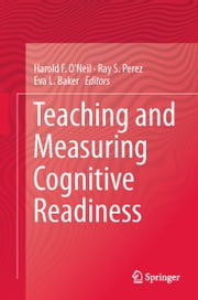 Teaching and Measuring Cognitive Readiness ebook by Harold F. O'Neil,Ray S. Perez,Eva L. Baker