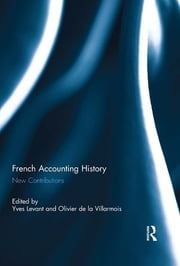 French Accounting History - New Contributions ebook by Yves Levant,Olivier de la Villarmois