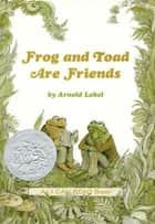 Frog and Toad Are Friends ebook by Arnold Lobel, Arnold Lobel