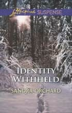 Identity Withheld (Mills & Boon Love Inspired Suspense) ebook by Sandra Orchard