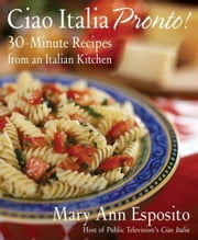 Ciao Italia Pronto! - 30-Minute Recipes from an Italian Kitchen ebook by Mary Ann Esposito
