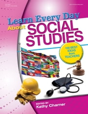 Learn Every Day About Social Studies - 100 Best Ideas from Teachers ebook by Kathy Charner