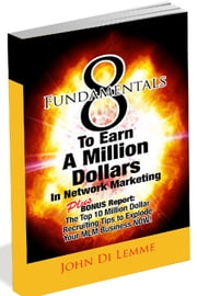 8 Fundamentals to Earn a Million Dollars in Network Marketing ebook by John Di Lemme