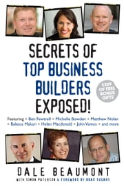 Secrets of Top Business Builders Exposed! ebook by Dale Beaumont