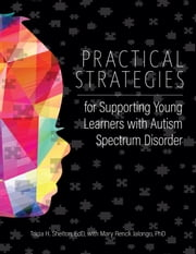 Practical Strategies for Supporting Young Learners with Autism Spectrum Disorder ebook by Tricia Shelton, EdD,Mary Jalongo, PhD
