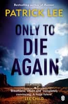 Only to Die Again ebook by Patrick Lee