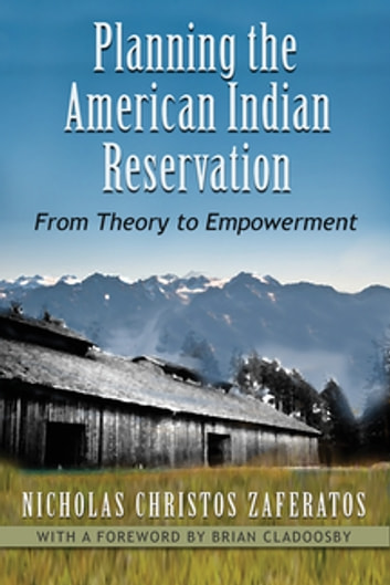 Planning the American Indian Reservation - From Theory to Empowerment ebook by Nicholas Christos Zaferatos