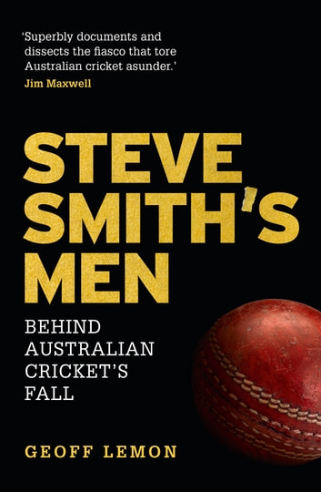 Steve Smith's Men - Behind Australian Cricket's Fall eBook by Geoff Lemon