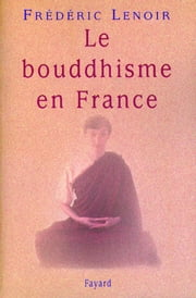 Le bouddhisme en France ebook by Frédéric Lenoir