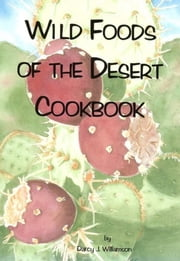 Wild Foods of the Desert ebook by Darcy Williamson