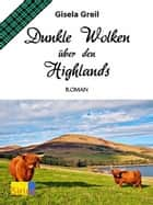 Dunkle Wolken über den Highlands ebook by Gisela Greil