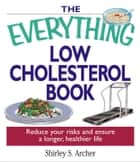 The Everything Low Cholesterol Book ebook by Shirley Archer