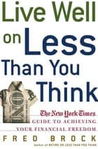 Live Well on Less Than You Think - The New York Times Guide to Achieving Your Financial Freedom ebook by Fred Brock