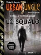 Urban Jungle: Lo squalo ebook by Matteo Di Gregorio